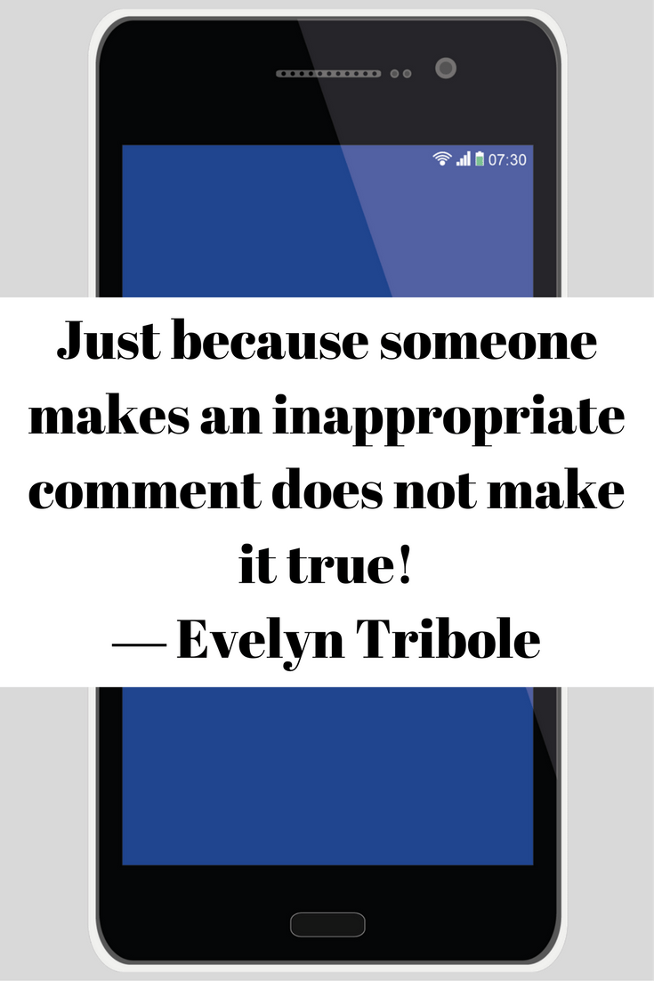 Jsut because someone makes an inappropriate comment does not make it true --Evelyn Tribole