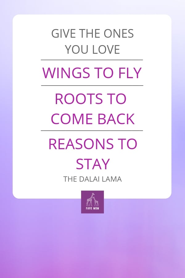 Give the ones you love wings to fly roots to come back and reasons to stay  quote by the Dalai Lama