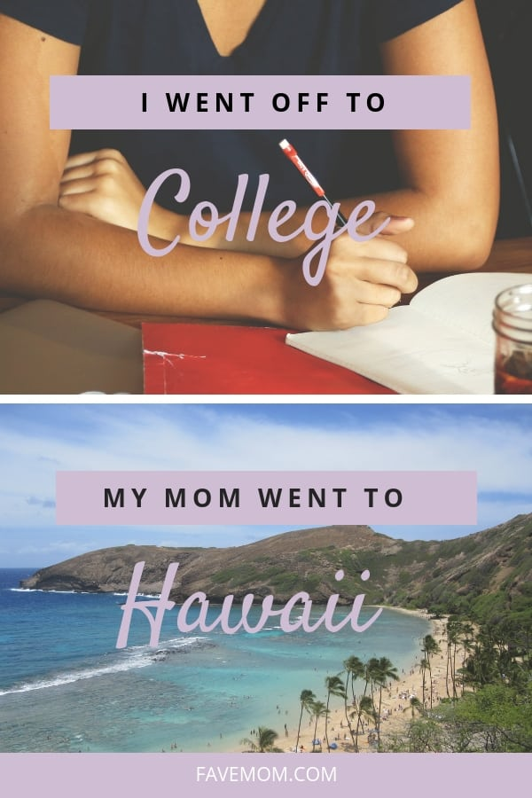 I went to college my mom wen to hawaii